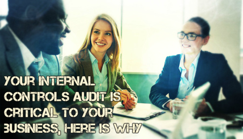 Your Internal Controls Audit is Critical to Your Business, Here is Why