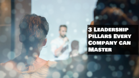 Three Leadership Pillars Every Company Can Master